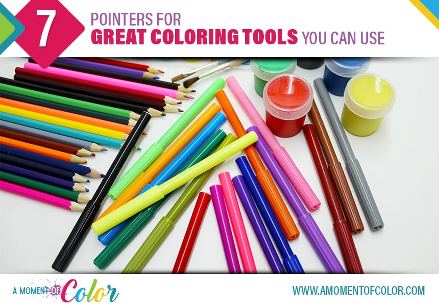 A Moment Of Color   7 Pointers For Great Coloring Tools You ...